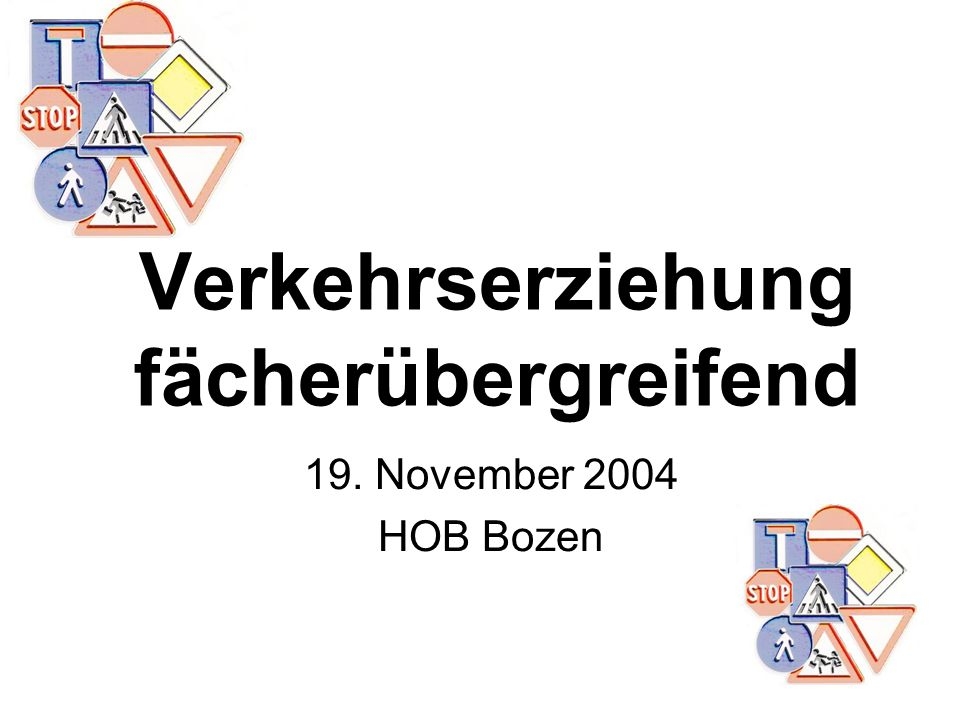 Verkehrserziehung fächerübergreifend 19. November 2004 HOB Bozen