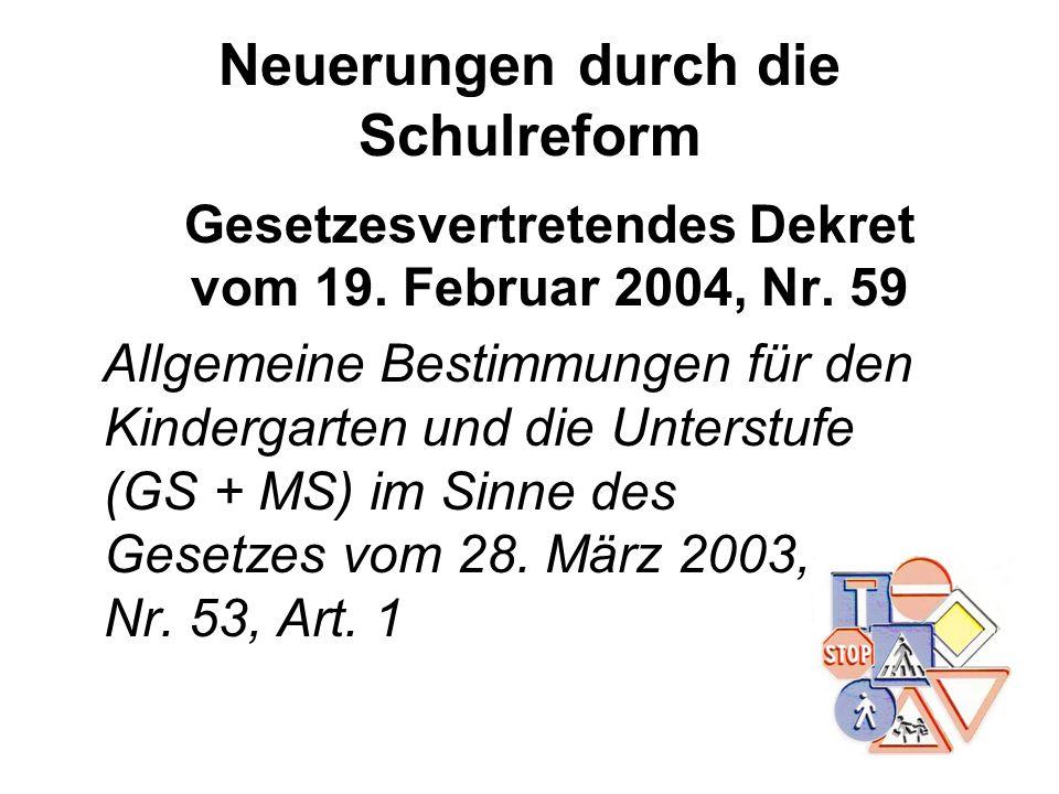 Neuerungen durch die Schulreform Gesetzesvertretendes Dekret vom 19. Februar 2004, Nr. 59 Allgemeine Bestimmungen für den Kindergarten und die Unterst