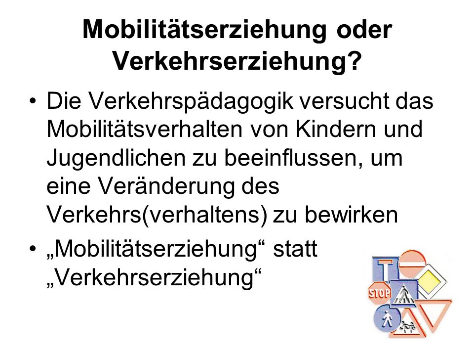 Mobilitätserziehung oder Verkehrserziehung? Die Verkehrspädagogik versucht das Mobilitätsverhalten von Kindern und Jugendlichen zu beeinflussen, um ei