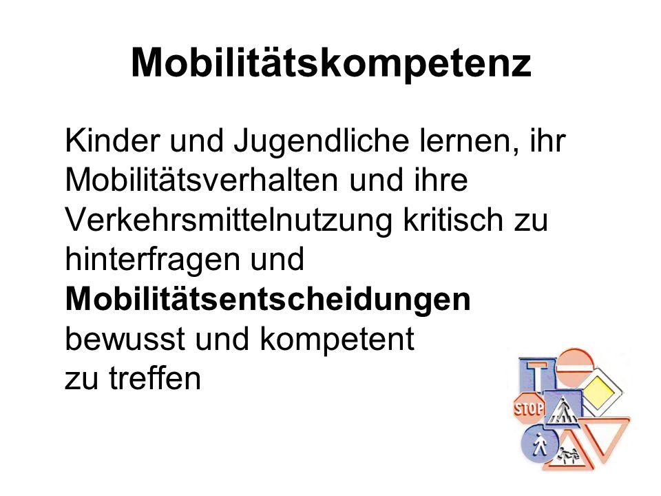 Mobilitätskompetenz Kinder und Jugendliche lernen, ihr Mobilitätsverhalten und ihre Verkehrsmittelnutzung kritisch zu hinterfragen und Mobilitätsentsc