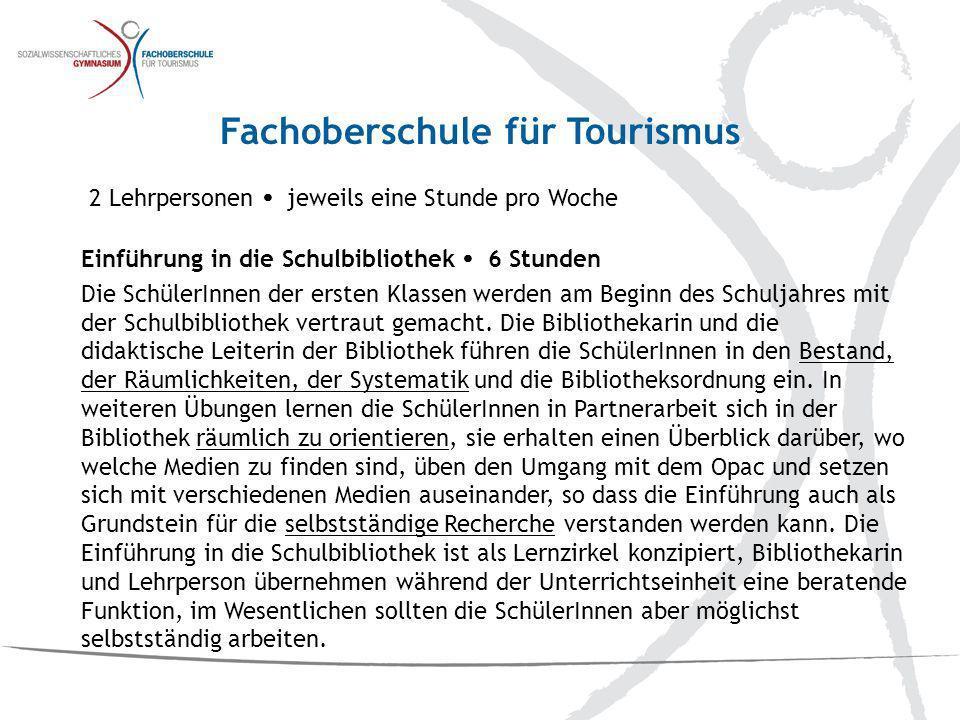 2 Lehrpersonen jeweils eine Stunde pro Woche Fachoberschule für Tourismus Lesestrategien 4 Stunden Die SchülerInnen werden mit verschiedenen Arbeitstechniken im Umgang mit Sachtexten aus verschiedenen Fächern vertraut gemacht.