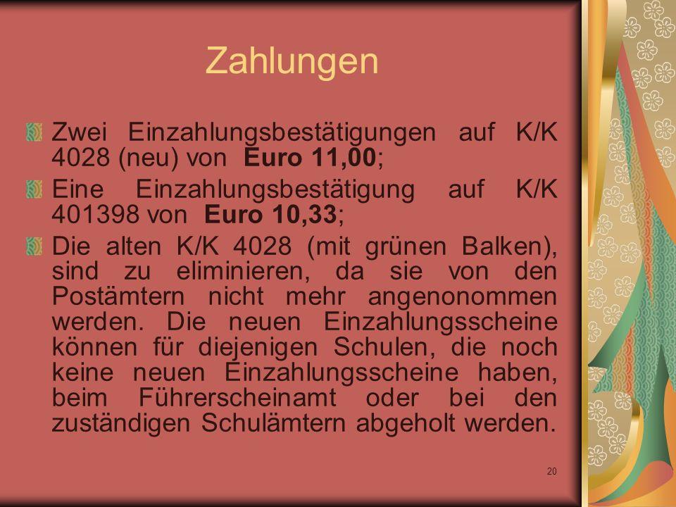 20 Zahlungen Zwei Einzahlungsbestätigungen auf K/K 4028 (neu) von Euro 11,00; Eine Einzahlungsbestätigung auf K/K 401398 von Euro 10,33; Die alten K/K 4028 (mit grünen Balken), sind zu eliminieren, da sie von den Postämtern nicht mehr angenonommen werden.