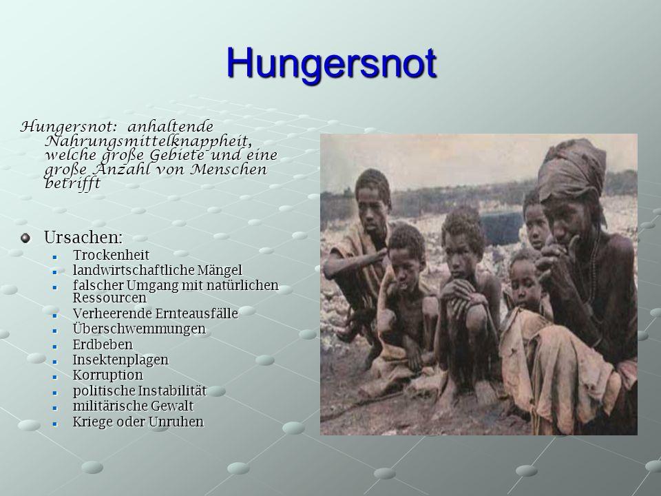 Hungersnot Hungersnot: anhaltende Nahrungsmittelknappheit, welche große Gebiete und eine große Anzahl von Menschen betrifft Ursachen: Trockenheit Troc