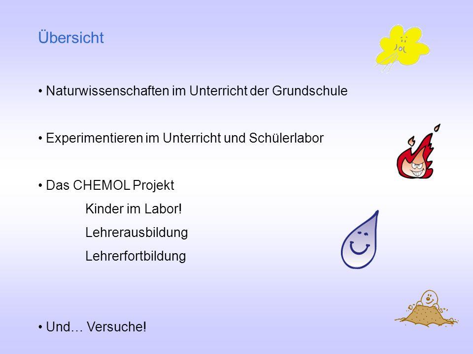 Übersicht Naturwissenschaften im Unterricht der Grundschule Experimentieren im Unterricht und Schülerlabor Das CHEMOL Projekt Kinder im Labor! Lehrera