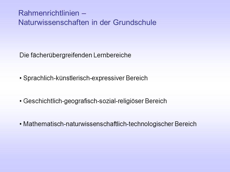 Rahmenrichtlinien – Naturwissenschaften in der Grundschule Die fächerübergreifenden Lernbereiche Sprachlich-künstlerisch-expressiver Bereich Geschicht