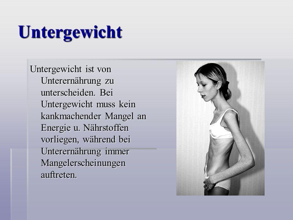 Untergewicht Untergewicht ist von Unterernährung zu unterscheiden.