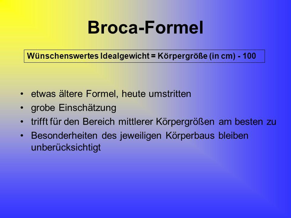 Broca-Formel etwas ältere Formel, heute umstritten grobe Einschätzung trifft für den Bereich mittlerer Körpergrößen am besten zu Besonderheiten des je