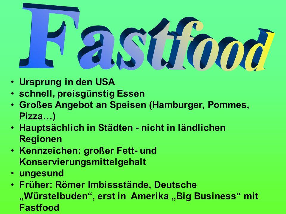 Ursprung in den USA schnell, preisgünstig Essen Großes Angebot an Speisen (Hamburger, Pommes, Pizza…) Hauptsächlich in Städten - nicht in ländlichen R
