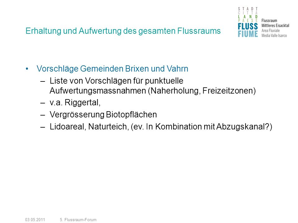 03.05.20115. Flussraum-Forum Erhaltung und Aufwertung des gesamten Flussraums Vorschläge Gemeinden Brixen und Vahrn –Liste von Vorschlägen für punktue