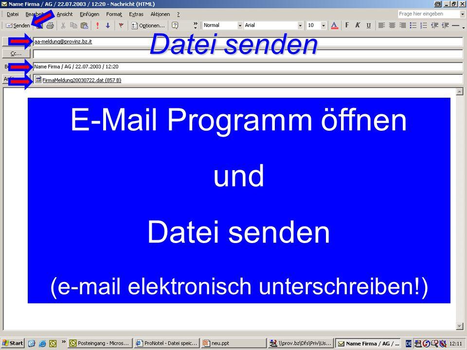 E-Mail Programm öffnen und Datei senden (e-mail elektronisch unterschreiben!) Datei senden