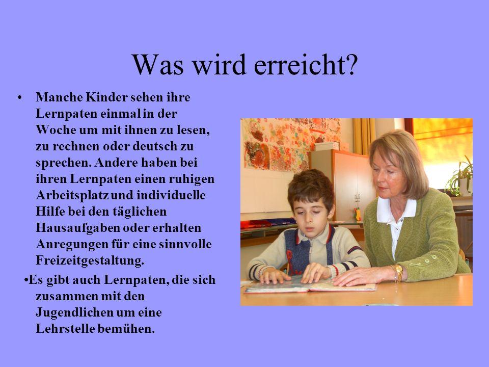 Was wird erreicht? Manche Kinder sehen ihre Lernpaten einmal in der Woche um mit ihnen zu lesen, zu rechnen oder deutsch zu sprechen. Andere haben bei