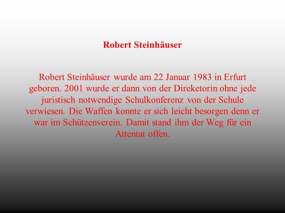 Robert Steinhäuser Robert Steinhäuser wurde am 22 Januar 1983 in Erfurt geboren.