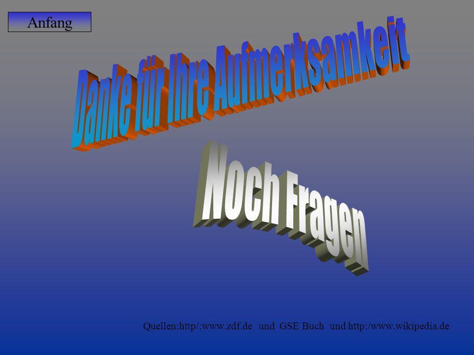 Quellen:http/:www.zdf.de und GSE Buch und http:/www.wikipedia.de Anfang