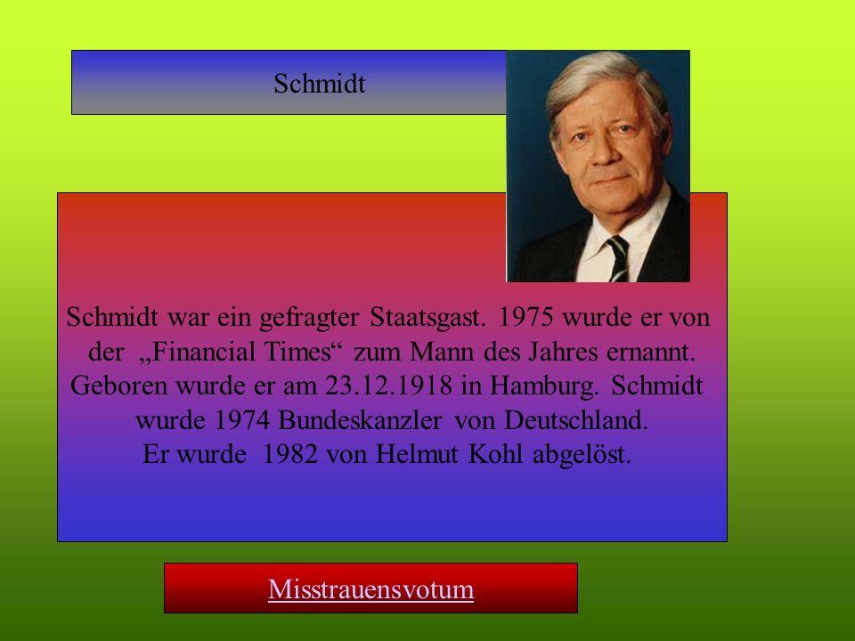 Schmidt Schmidt war ein gefragter Staatsgast. 1975 wurde er von der Financial Times zum Mann des Jahres ernannt. Geboren wurde er am 23.12.1918 in Ham