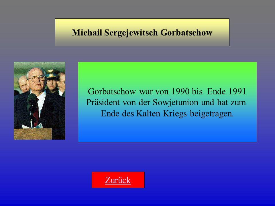 Michail Sergejewitsch Gorbatschow Gorbatschow war von 1990 bis Ende 1991 Präsident von der Sowjetunion und hat zum Ende des Kalten Kriegs beigetragen.