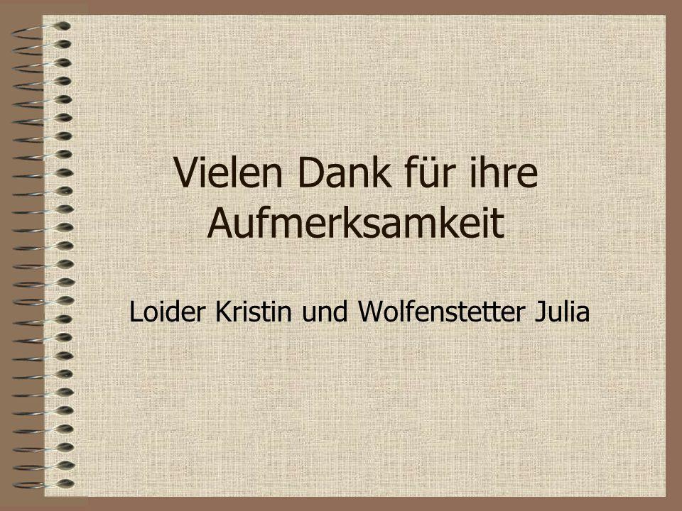 Vielen Dank für ihre Aufmerksamkeit Loider Kristin und Wolfenstetter Julia