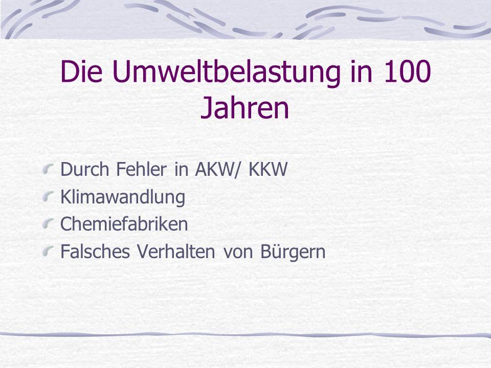 Durch Fehler in AKW/ KKW Klimawandlung Chemiefabriken Falsches Verhalten von Bürgern