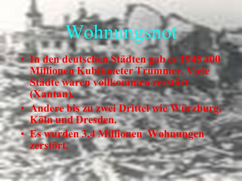 Wohnungsnot In den deutschen Städten gab es 1945 400 Millionen Kubikmeter Trümmer. Viele Städte waren vollkommen zerstört (Xantan). Andere bis zu zwei