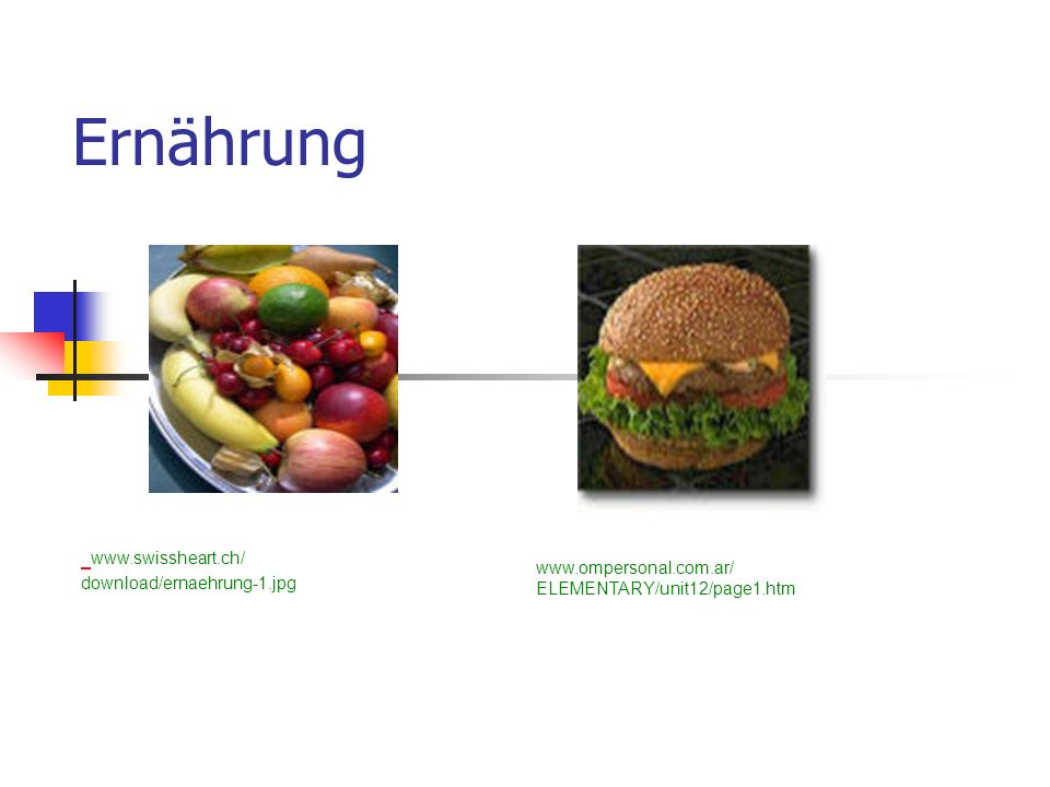 Ernährung www.ompersonal.com.ar/ ELEMENTARY/unit12/page1.htm www.swissheart.ch/ download/ernaehrung-1.jpg