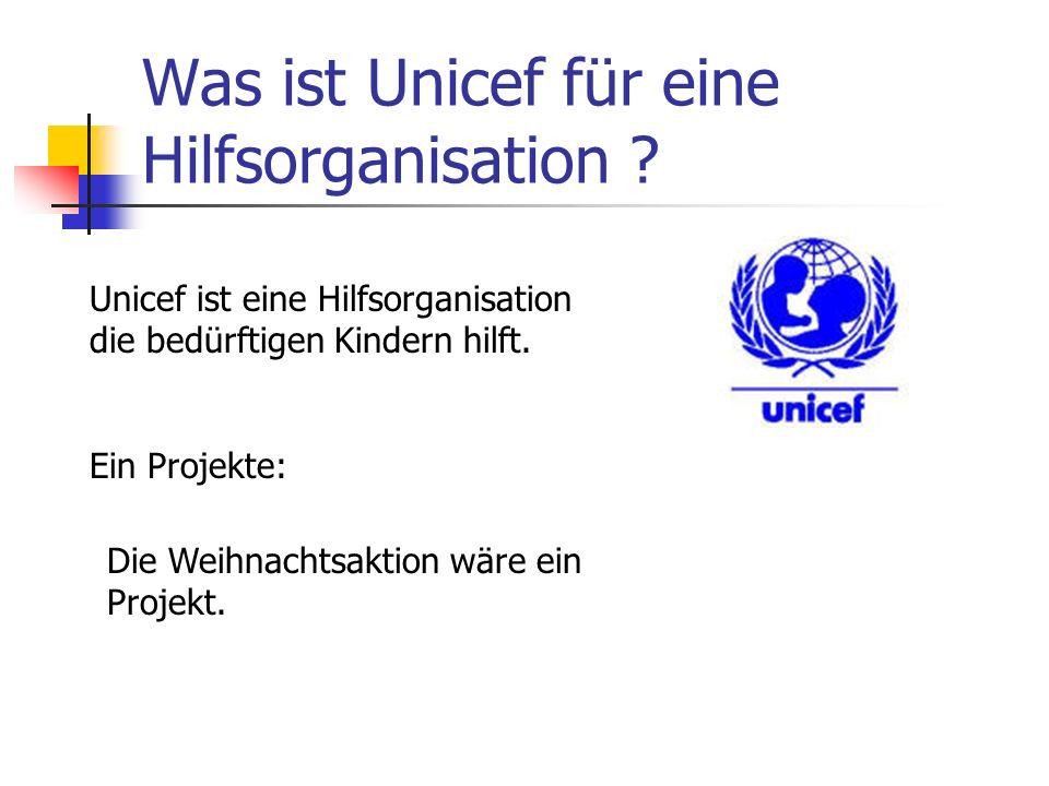 Was ist Unicef für eine Hilfsorganisation ? Unicef ist eine Hilfsorganisation die bedürftigen Kindern hilft. Ein Projekte: Die Weihnachtsaktion wäre e