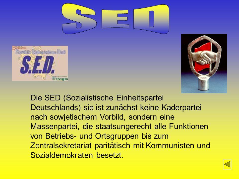Die SED (Sozialistische Einheitspartei Deutschlands) sie ist zunächst keine Kaderpartei nach sowjetischem Vorbild, sondern eine Massenpartei, die staa