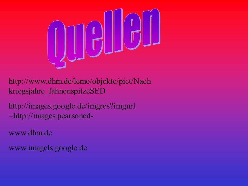 http://www.dhm.de/lemo/objekte/pict/Nach kriegsjahre_fahnenspitzeSED http://images.google.de/imgres?imgurl =http://images.pearsoned- www.dhm.de www.im