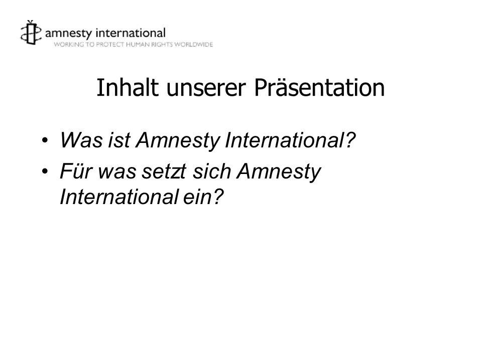 Inhalt unserer Präsentation Was ist Amnesty International? Für was setzt sich Amnesty International ein?
