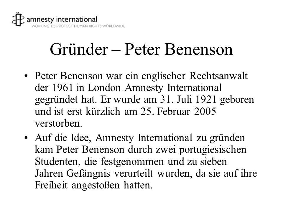 Gründer – Peter Benenson Peter Benenson war ein englischer Rechtsanwalt der 1961 in London Amnesty International gegründet hat. Er wurde am 31. Juli 1