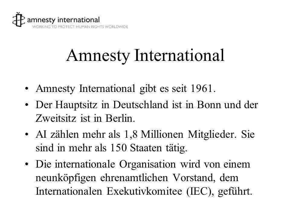 Amnesty International Amnesty International gibt es seit 1961. Der Hauptsitz in Deutschland ist in Bonn und der Zweitsitz ist in Berlin. AI zählen meh