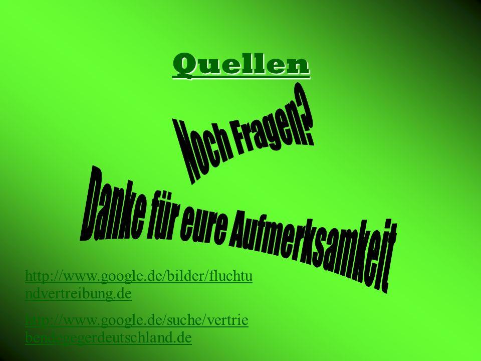 Quellen http://www.google.de/bilder/fluchtu ndvertreibung.de http://www.google.de/suche/vertrie bendegegerdeutschland.de