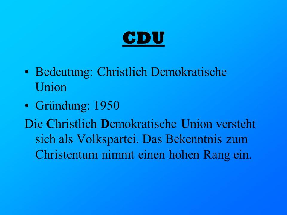 CDU Bedeutung: Christlich Demokratische Union Gründung: 1950 Die Christlich Demokratische Union versteht sich als Volkspartei. Das Bekenntnis zum Chri