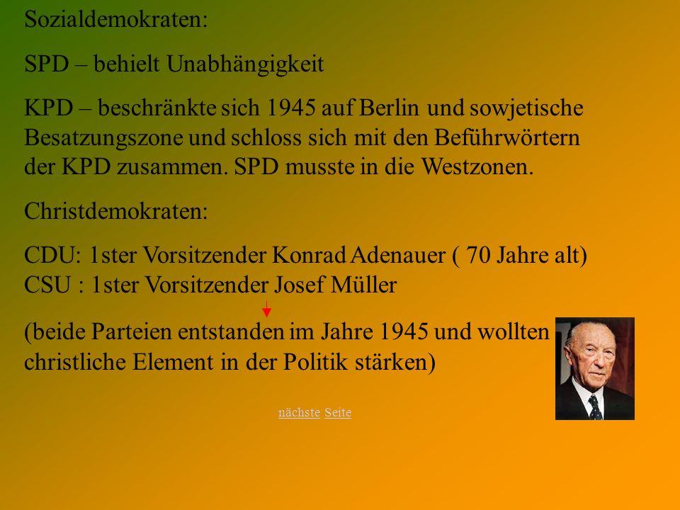 Sozialdemokraten: SPD – behielt Unabhängigkeit KPD – beschränkte sich 1945 auf Berlin und sowjetische Besatzungszone und schloss sich mit den Beführwörtern der KPD zusammen.