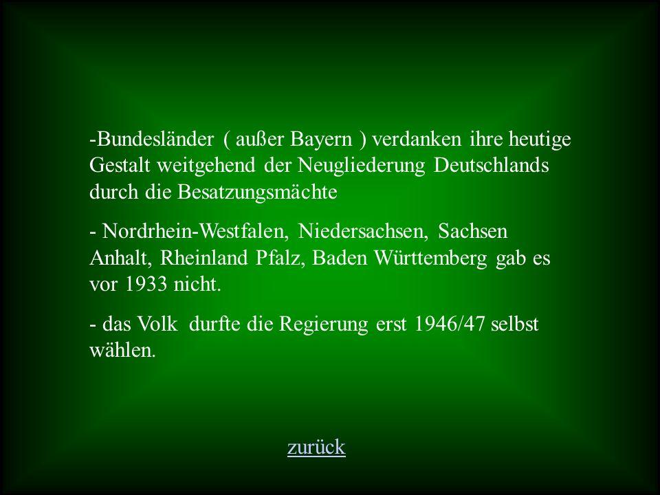 -Bundesländer ( außer Bayern ) verdanken ihre heutige Gestalt weitgehend der Neugliederung Deutschlands durch die Besatzungsmächte - Nordrhein-Westfalen, Niedersachsen, Sachsen Anhalt, Rheinland Pfalz, Baden Württemberg gab es vor 1933 nicht.