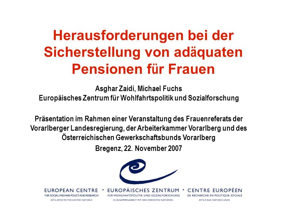 Herausforderungen bei der Sicherstellung von ad ä quaten Pensionen f ü r Frauen Asghar Zaidi, Michael Fuchs Europäisches Zentrum für Wohlfahrtspolitik