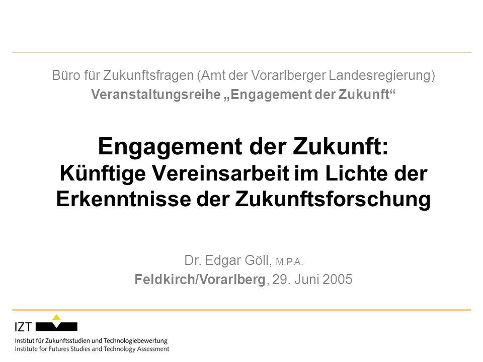 Engagement der Zukunft: Künftige Vereinsarbeit im Lichte der Erkenntnisse der Zukunftsforschung Büro für Zukunftsfragen (Amt der Vorarlberger Landesregierung) Veranstaltungsreihe Engagement der Zukunft Dr.