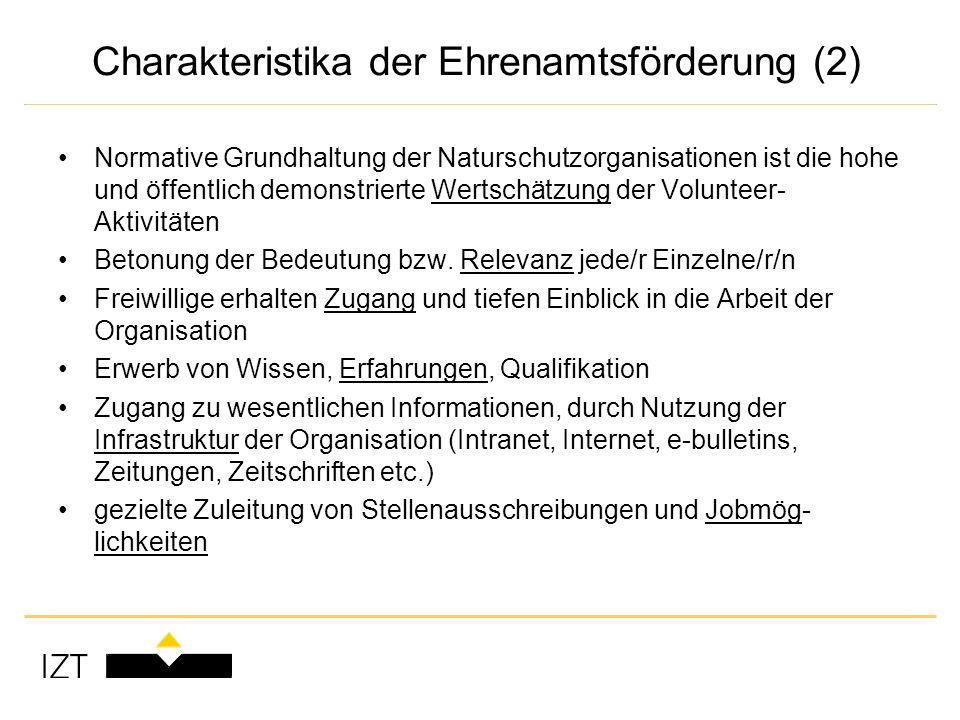 Charakteristika der Ehrenamtsförderung (2) Normative Grundhaltung der Naturschutzorganisationen ist die hohe und öffentlich demonstrierte Wertschätzung der Volunteer- Aktivitäten Betonung der Bedeutung bzw.