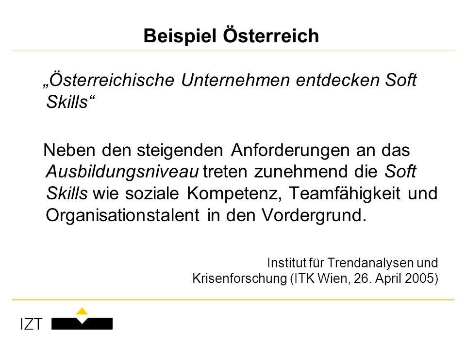 Beispiel Österreich Österreichische Unternehmen entdecken Soft Skills Neben den steigenden Anforderungen an das Ausbildungsniveau treten zunehmend die Soft Skills wie soziale Kompetenz, Teamfähigkeit und Organisationstalent in den Vordergrund.