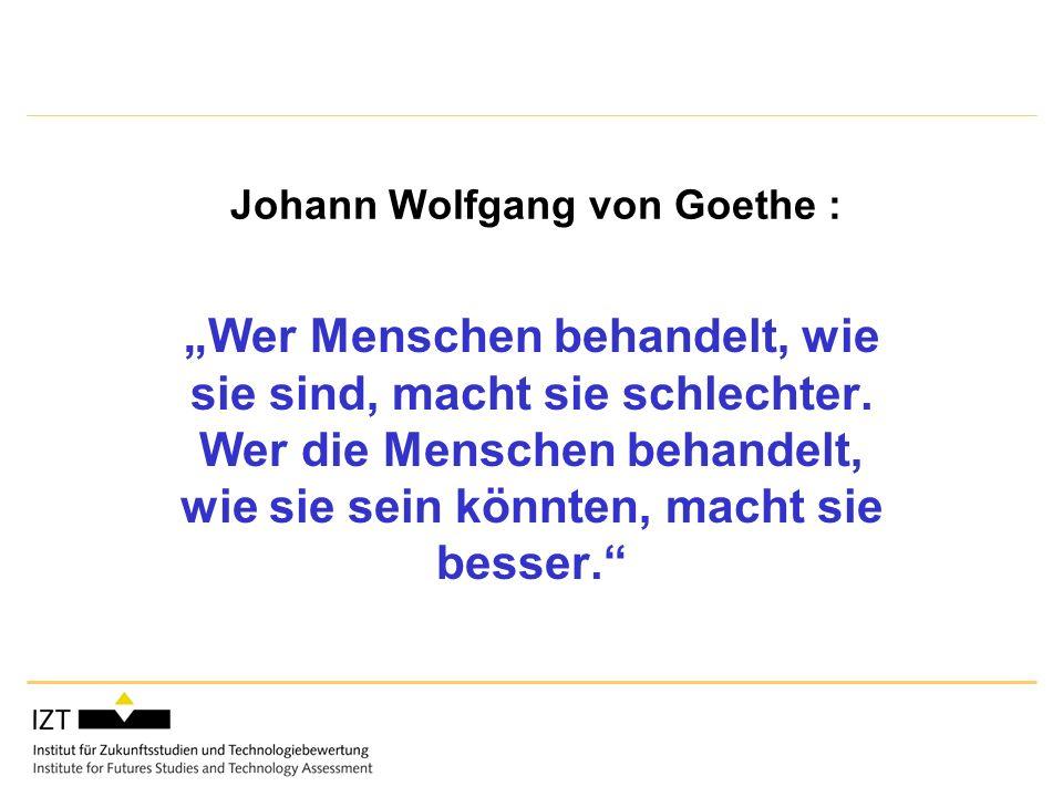 Johann Wolfgang von Goethe : Wer Menschen behandelt, wie sie sind, macht sie schlechter.