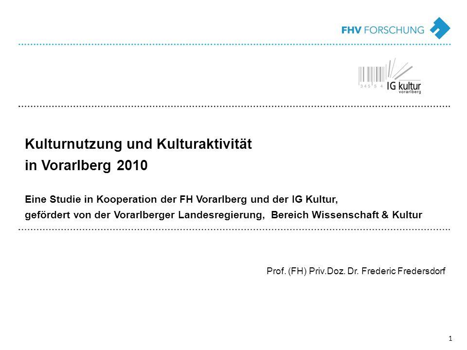 1 Kulturnutzung und Kulturaktivität in Vorarlberg 2010 Eine Studie in Kooperation der FH Vorarlberg und der IG Kultur, gefördert von der Vorarlberger Landesregierung, Bereich Wissenschaft & Kultur Prof.