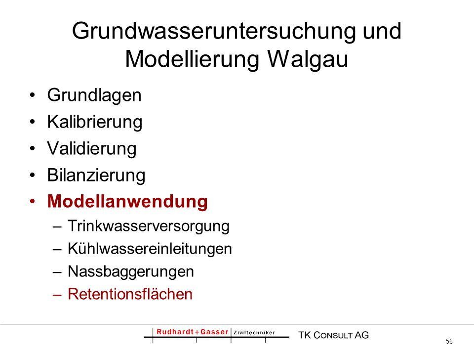 56 Grundwasseruntersuchung und Modellierung Walgau Grundlagen Kalibrierung Validierung Bilanzierung Modellanwendung –Trinkwasserversorgung –Kühlwasser