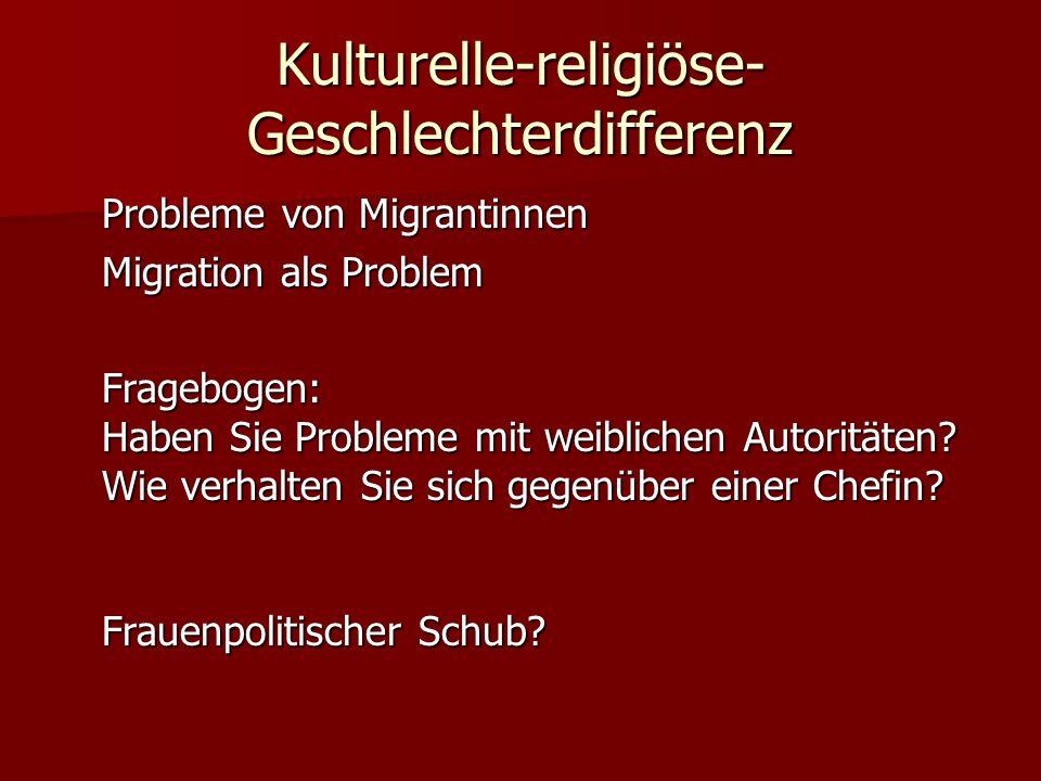Kulturelle-religiöse- Geschlechterdifferenz Probleme von Migrantinnen Migration als Problem Fragebogen: Haben Sie Probleme mit weiblichen Autoritäten.