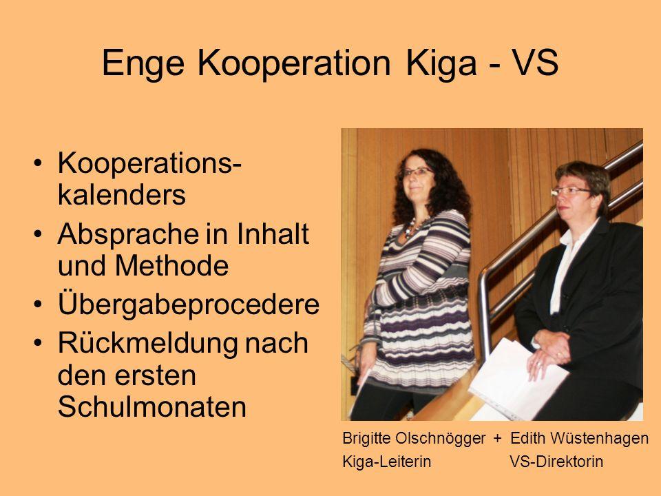 Enge Kooperation Kiga - VS Kooperations- kalenders Absprache in Inhalt und Methode Übergabeprocedere Rückmeldung nach den ersten Schulmonaten Brigitte Olschnögger + Edith Wüstenhagen Kiga-Leiterin VS-Direktorin