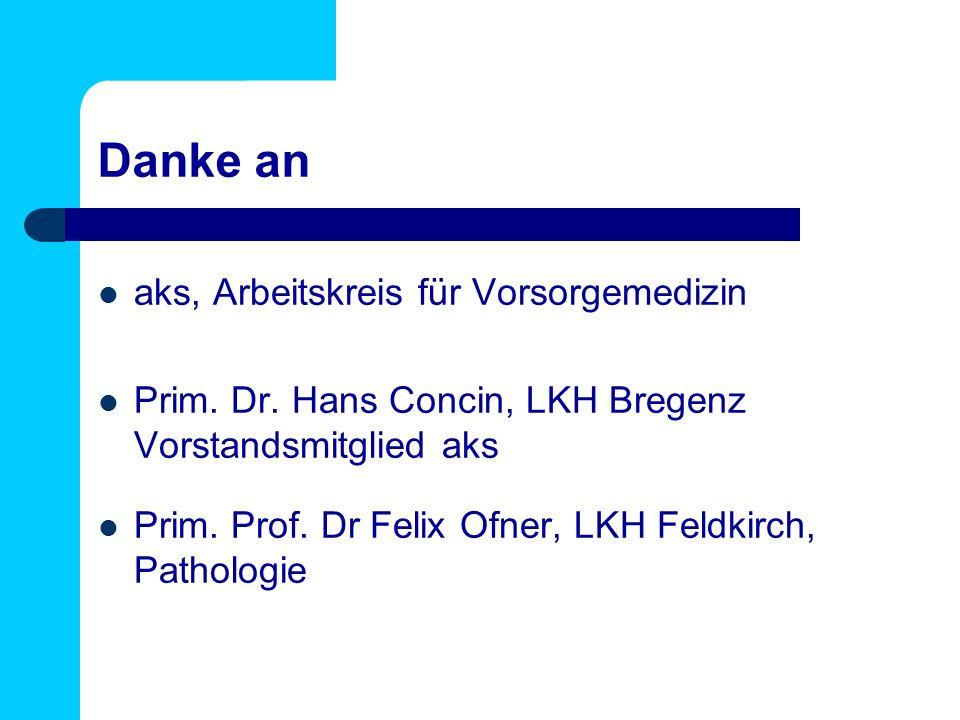 Danke an aks, Arbeitskreis für Vorsorgemedizin Prim. Dr. Hans Concin, LKH Bregenz Vorstandsmitglied aks Prim. Prof. Dr Felix Ofner, LKH Feldkirch, Pat