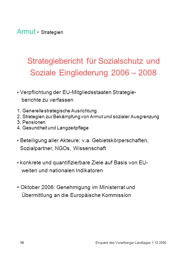 Armut - Strategien Strategiebericht für Sozialschutz und Soziale Eingliederung 2006 – 2008 Verpflichtung der EU-Mitgliedsstaaten Strategie- berichte zu verfassen 1.