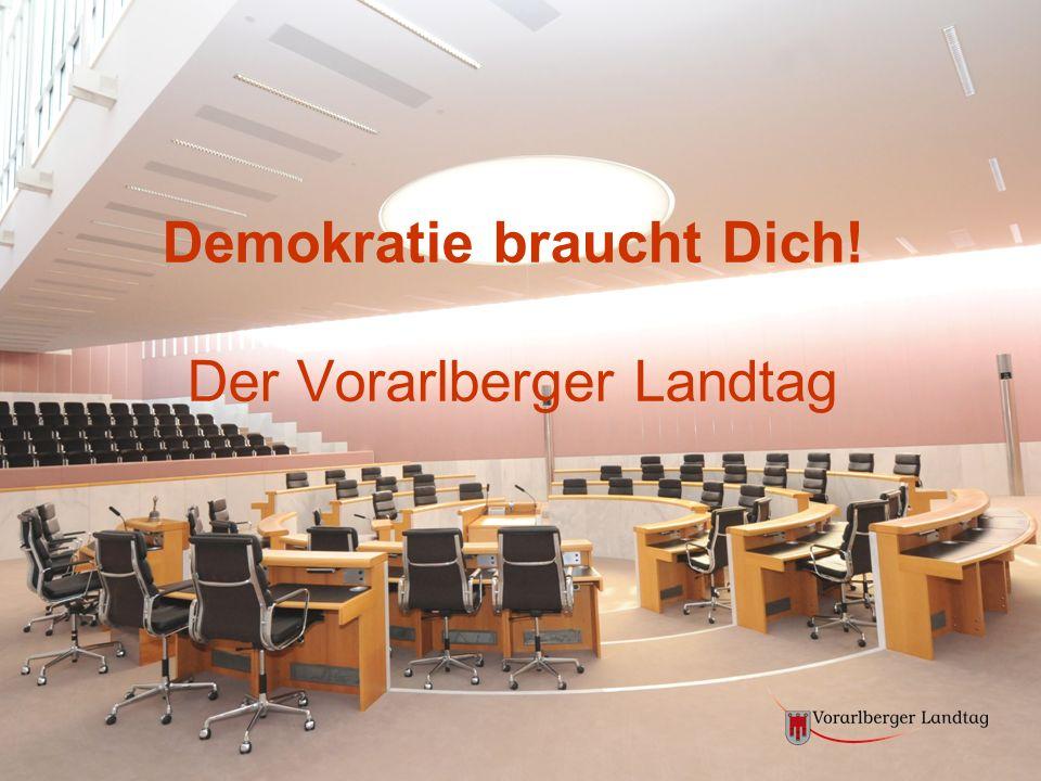 Demokratie braucht Dich! Der Vorarlberger Landtag