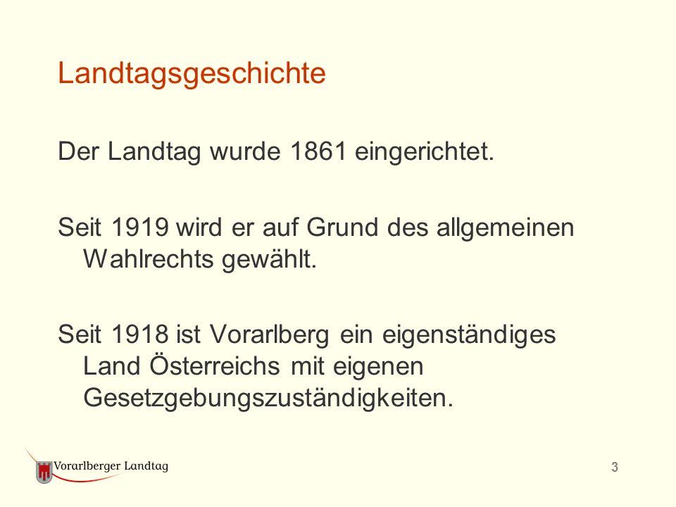 3 Landtagsgeschichte Der Landtag wurde 1861 eingerichtet. Seit 1919 wird er auf Grund des allgemeinen Wahlrechts gewählt. Seit 1918 ist Vorarlberg ein