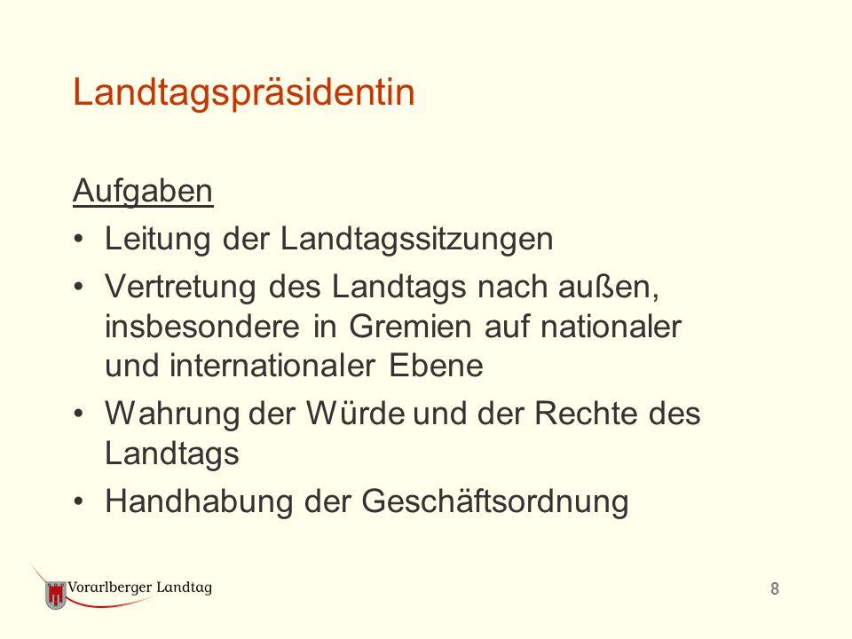 8 Landtagspräsidentin Aufgaben Leitung der Landtagssitzungen Vertretung des Landtags nach außen, insbesondere in Gremien auf nationaler und internatio