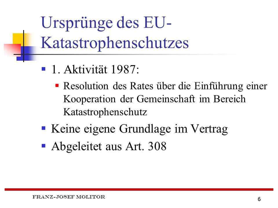 Franz-Josef Molitor 6 Ursprünge des EU- Katastrophenschutzes 1.