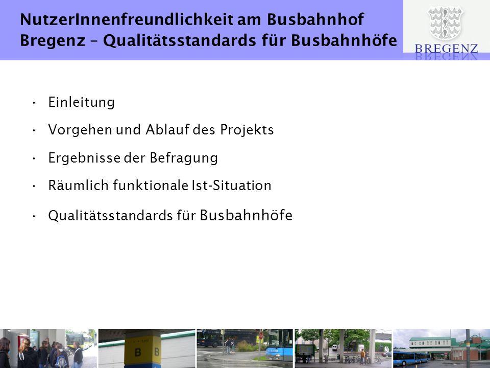 NutzerInnenfreundlichkeit am Busbahnhof Bregenz – Qualitätsstandards für Busbahnhöfe Einleitung Vorgehen und Ablauf des Projekts Ergebnisse der Befragung Räumlich funktionale Ist-Situation Qualitätsstandards für Busbahnhöfe