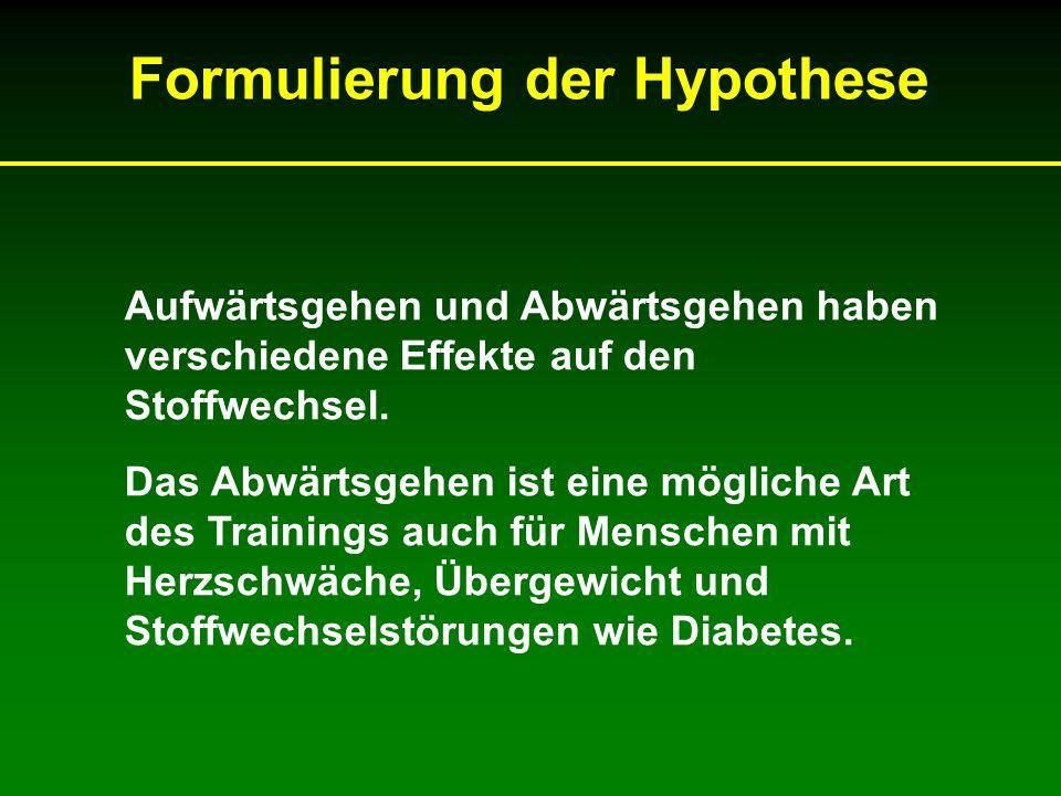 Formulierung der Hypothese Aufwärtsgehen und Abwärtsgehen haben verschiedene Effekte auf den Stoffwechsel. Das Abwärtsgehen ist eine mögliche Art des